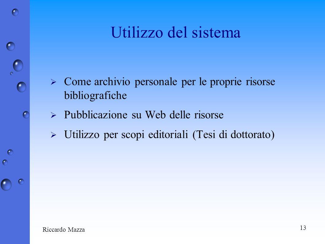 13 Riccardo Mazza Utilizzo del sistema Come archivio personale per le proprie risorse bibliografiche Pubblicazione su Web delle risorse Utilizzo per scopi editoriali (Tesi di dottorato)