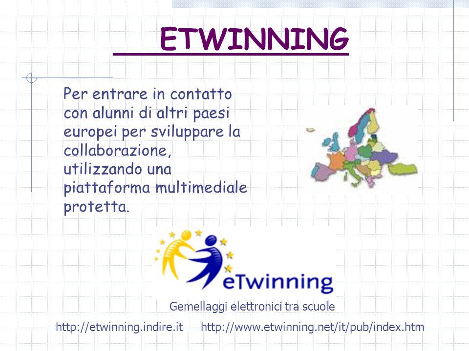 ETWINNING Per entrare in contatto con alunni di altri paesi europei per sviluppare la collaborazione, utilizzando una piattaforma multimediale protett