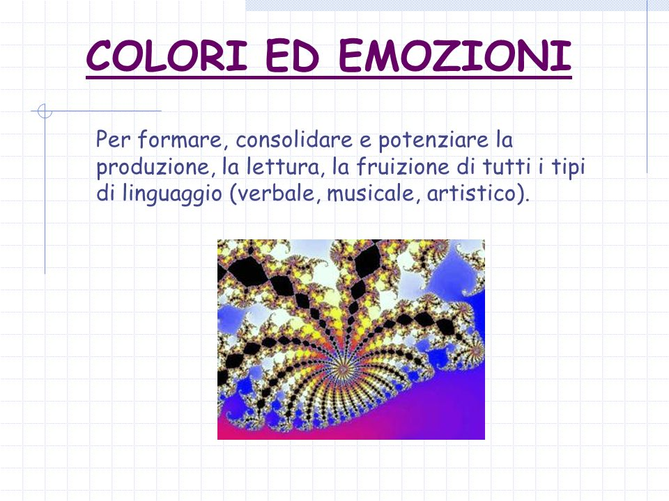 COLORI ED EMOZIONI Per formare, consolidare e potenziare la produzione, la lettura, la fruizione di tutti i tipi di linguaggio (verbale, musicale, art