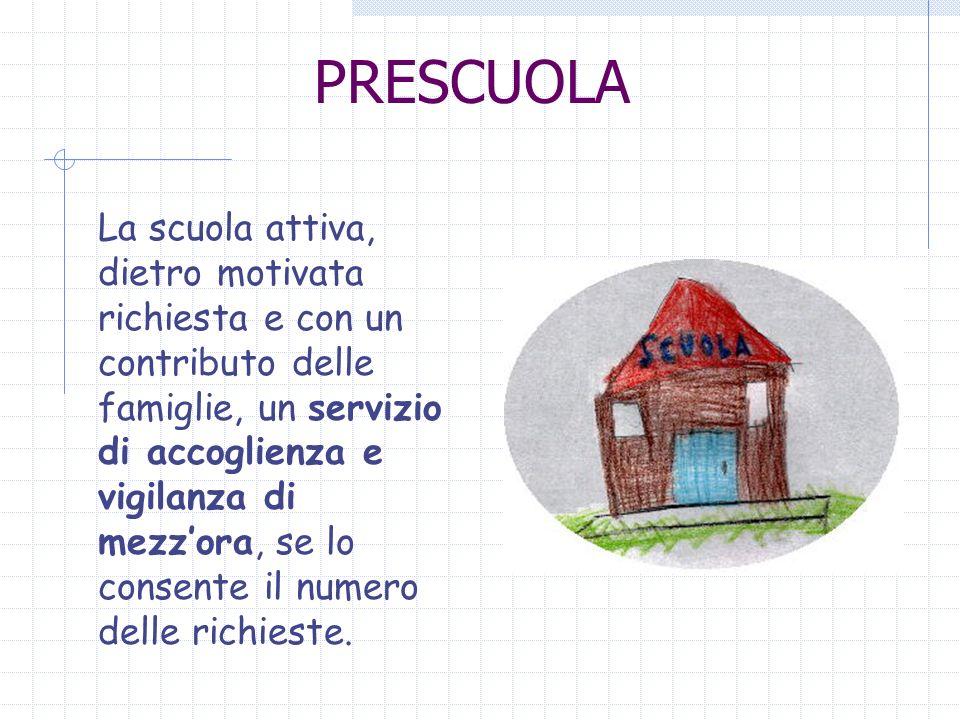 PRESCUOLA La scuola attiva, dietro motivata richiesta e con un contributo delle famiglie, un servizio di accoglienza e vigilanza di mezzora, se lo con