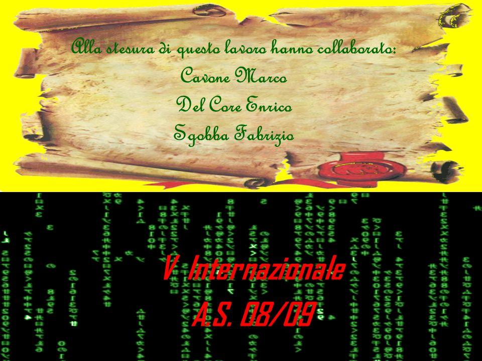 Alla stesura di questo lavoro hanno collaborato: Cavone Marco Del Core Enrico Sgobba Fabrizio V Internazionale A.S. 08/09