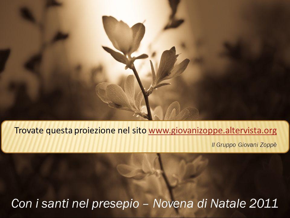 Con i santi nel presepio – Novena di Natale 2011 Trovate questa proiezione nel sito www.giovanizoppe.altervista.orgwww.giovanizoppe.altervista.org Il
