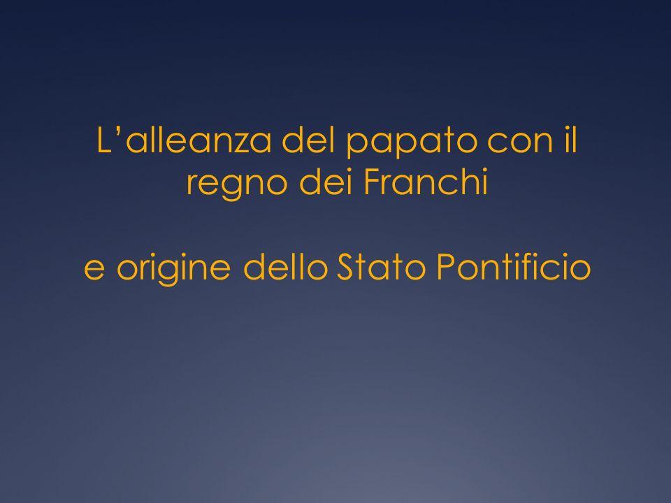 Lalleanza del papato con il regno dei Franchi e origine dello Stato Pontificio