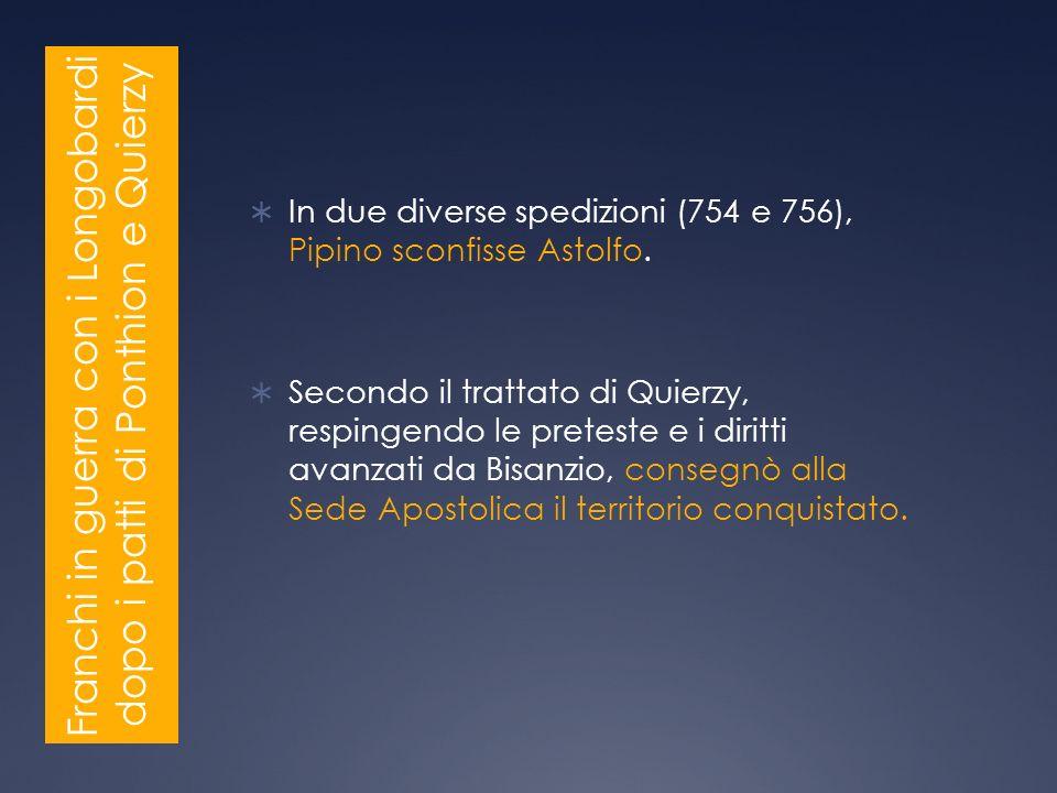 In due diverse spedizioni (754 e 756), Pipino sconfisse Astolfo.