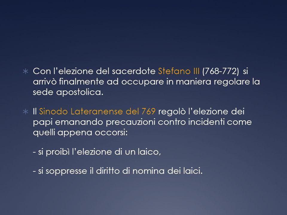 Con lelezione del sacerdote Stefano III (768-772) si arrivò finalmente ad occupare in maniera regolare la sede apostolica.
