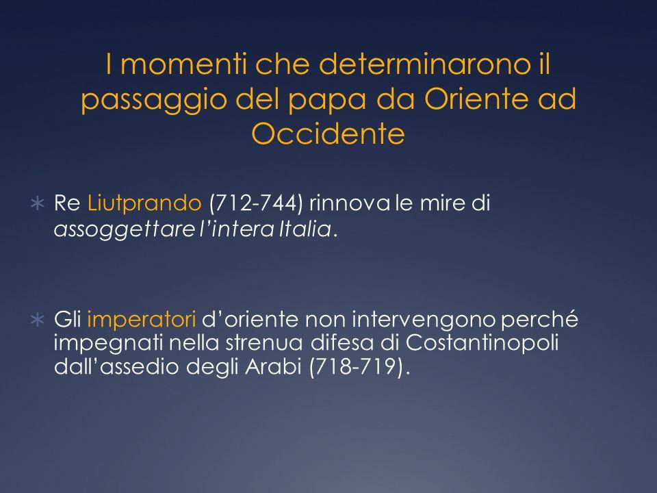 Re Liutprando (712-744) rinnova le mire di assoggettare lintera Italia.