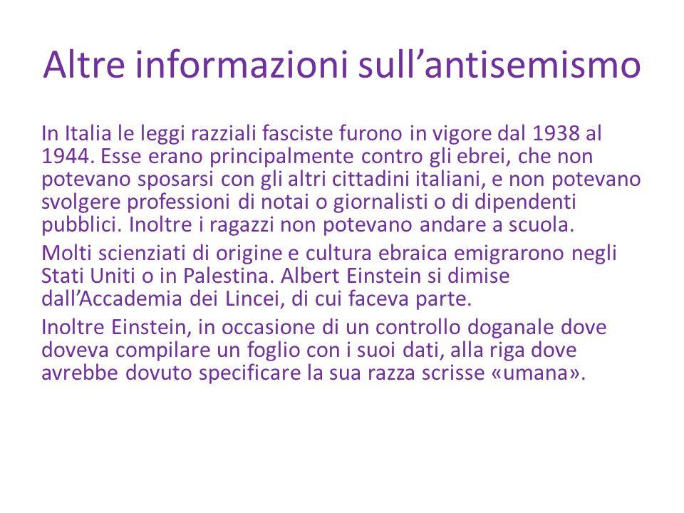 Altre informazioni sullantisemismo In Italia le leggi razziali fasciste furono in vigore dal 1938 al 1944. Esse erano principalmente contro gli ebrei,
