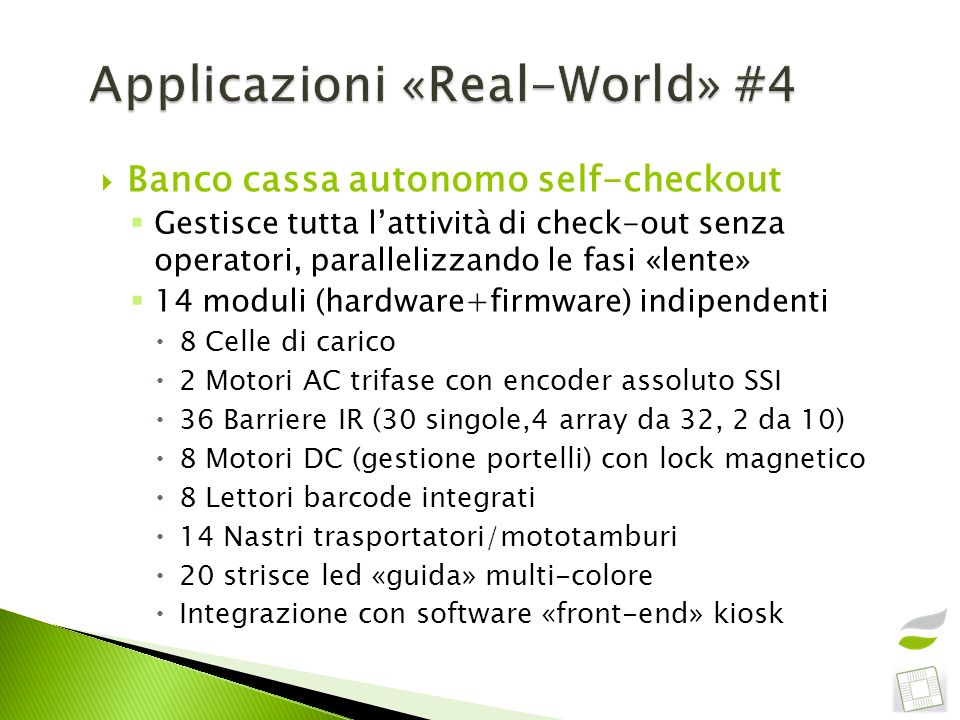 Banco cassa autonomo self-checkout Gestisce tutta lattività di check-out senza operatori, parallelizzando le fasi «lente» 14 moduli (hardware+firmware