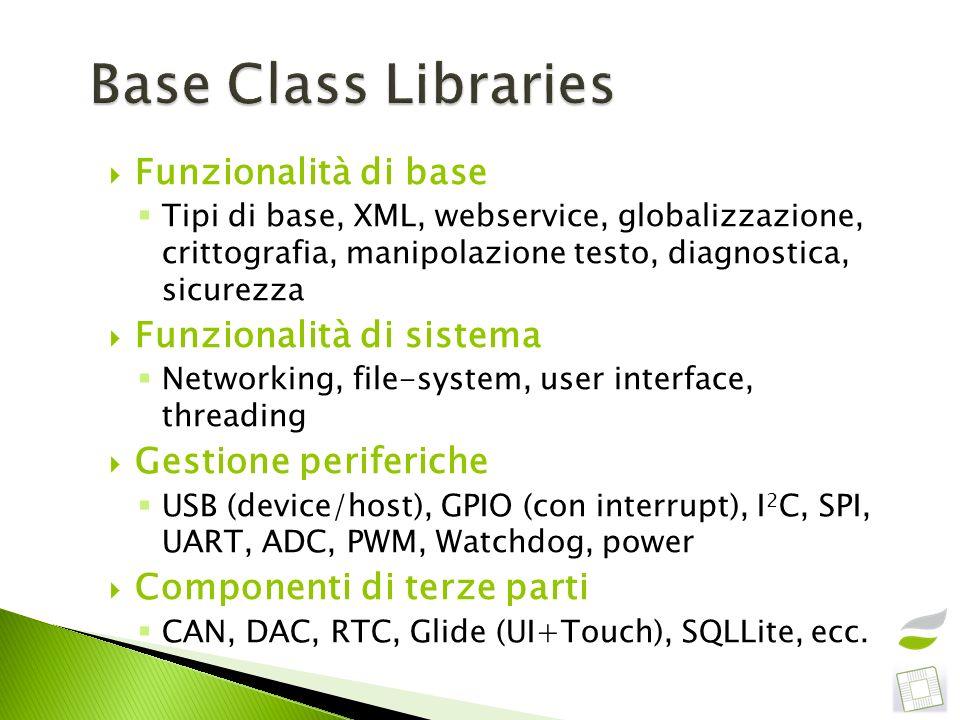 Funzionalità di base Tipi di base, XML, webservice, globalizzazione, crittografia, manipolazione testo, diagnostica, sicurezza Funzionalità di sistema