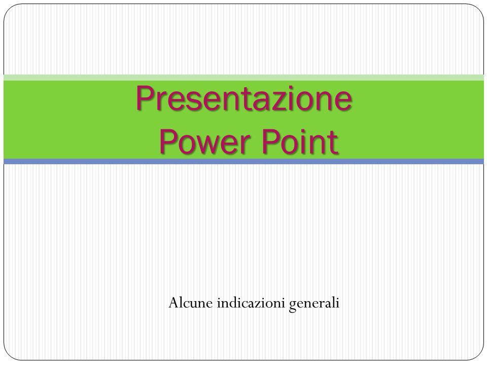 Alcune indicazioni generali Presentazione Power Point