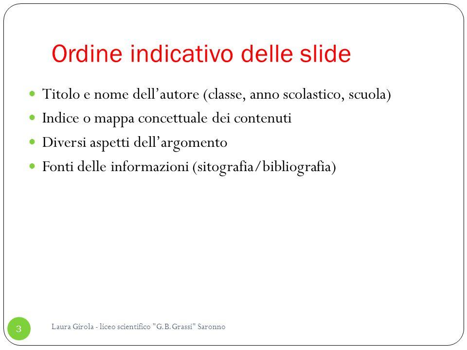 Struttura della slide (grafica e layout) Laura Girola - liceo scientifico G.B.Grassi Saronno 4 TESTO SCRITTO: la slide non è la pagina di un libro ma la traccia di una presentazione orale.