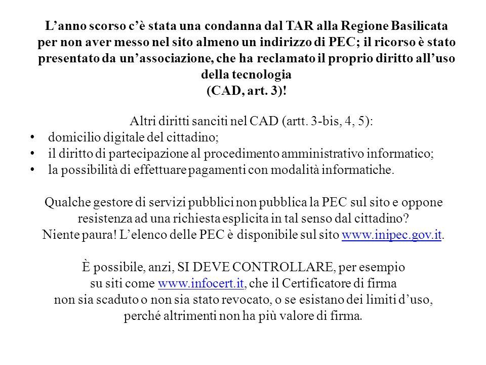Lanno scorso cè stata una condanna dal TAR alla Regione Basilicata per non aver messo nel sito almeno un indirizzo di PEC; il ricorso è stato presentato da unassociazione, che ha reclamato il proprio diritto alluso della tecnologia (CAD, art.