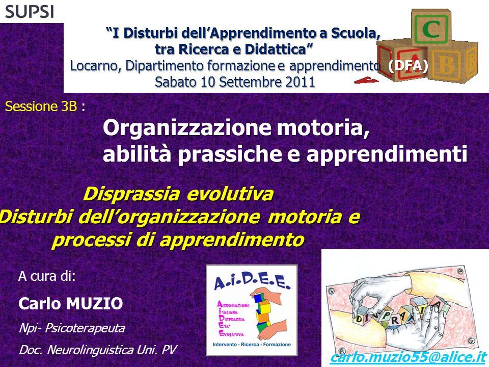 Disprassia evolutiva Disturbi dellorganizzazione motoria e processi di apprendimento A cura di: Carlo MUZIO Npi- Psicoterapeuta Doc.