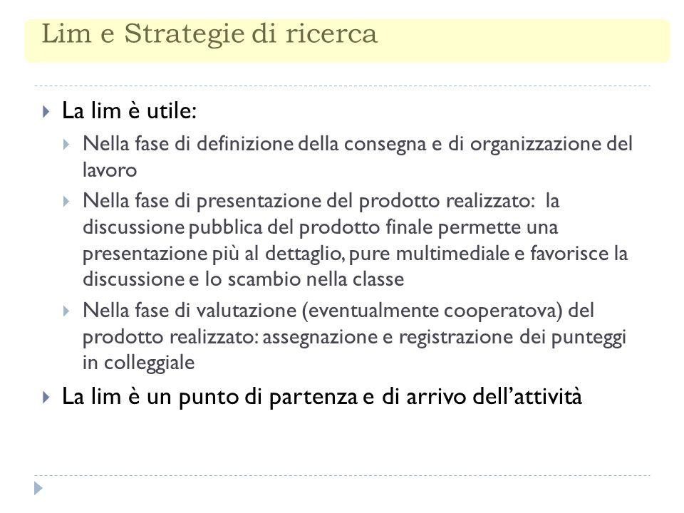 Lim e Strategie di ricerca La lim è utile: Nella fase di definizione della consegna e di organizzazione del lavoro Nella fase di presentazione del pro