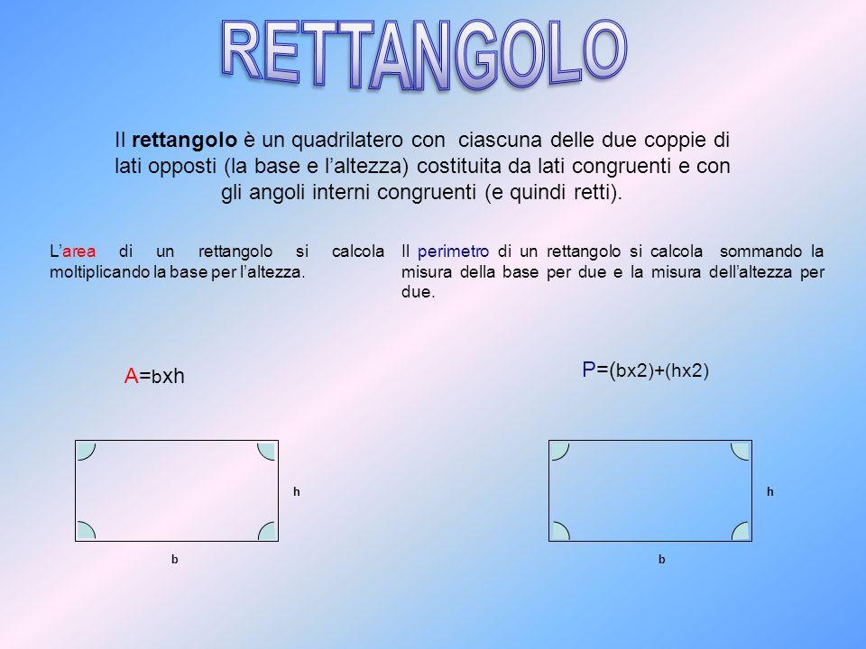 Il rettangolo è un quadrilatero con ciascuna delle due coppie di lati opposti (la base e laltezza) costituita da lati congruenti e con gli angoli inte