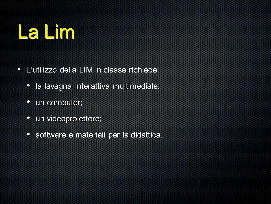 Lutilizzo della LIM in classe richiede: la lavagna interattiva multimediale; la lavagna interattiva multimediale; un computer; un computer; un videoproiettore; un videoproiettore; software e materiali per la didattica.