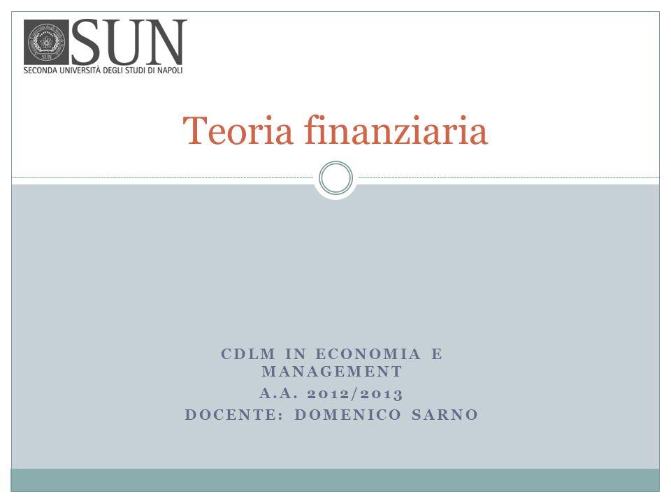 CDLM IN ECONOMIA E MANAGEMENT A.A. 2012/2013 DOCENTE: DOMENICO SARNO Teoria finanziaria
