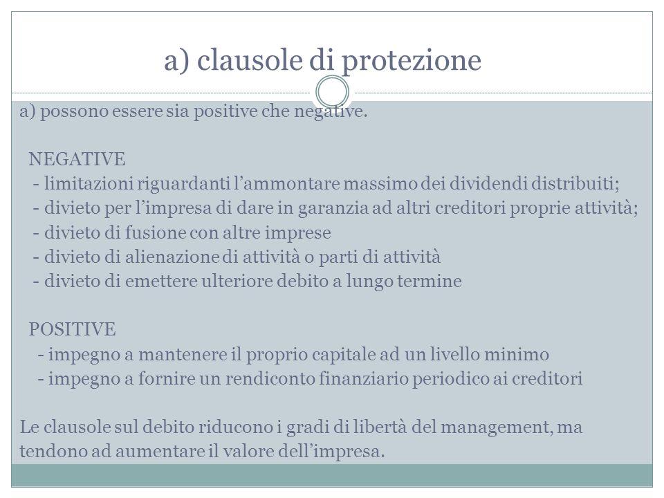 a) clausole di protezione a) possono essere sia positive che negative. NEGATIVE - limitazioni riguardanti lammontare massimo dei dividendi distribuiti