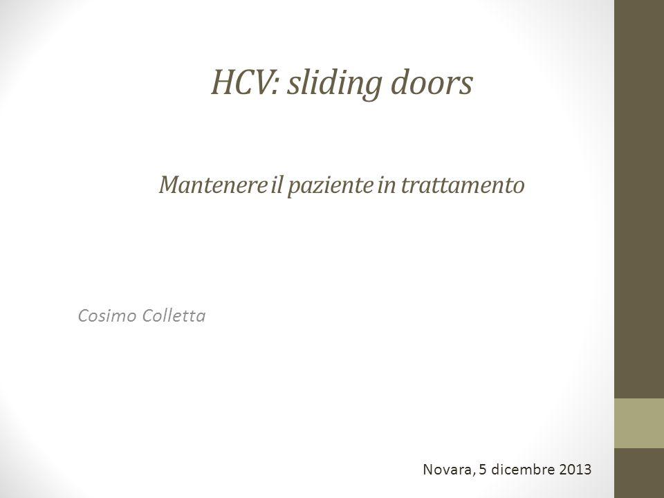 HCV: sliding doors Mantenere il paziente in trattamento Cosimo Colletta Novara, 5 dicembre 2013
