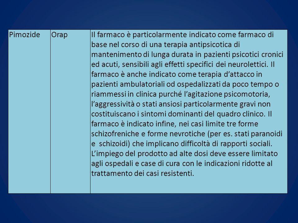 PimozideOrapIl farmaco è particolarmente indicato come farmaco di base nel corso di una terapia antipsicotica di mantenimento di lunga durata in pazie