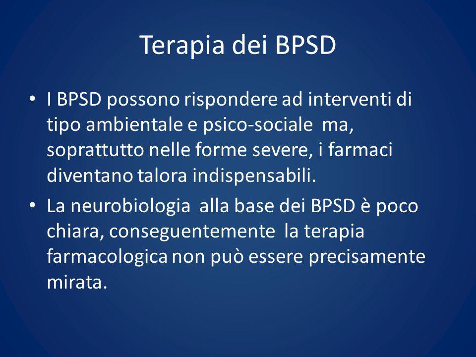 Terapia dei BPSD I BPSD possono rispondere ad interventi di tipo ambientale e psico-sociale ma, soprattutto nelle forme severe, i farmaci diventano ta