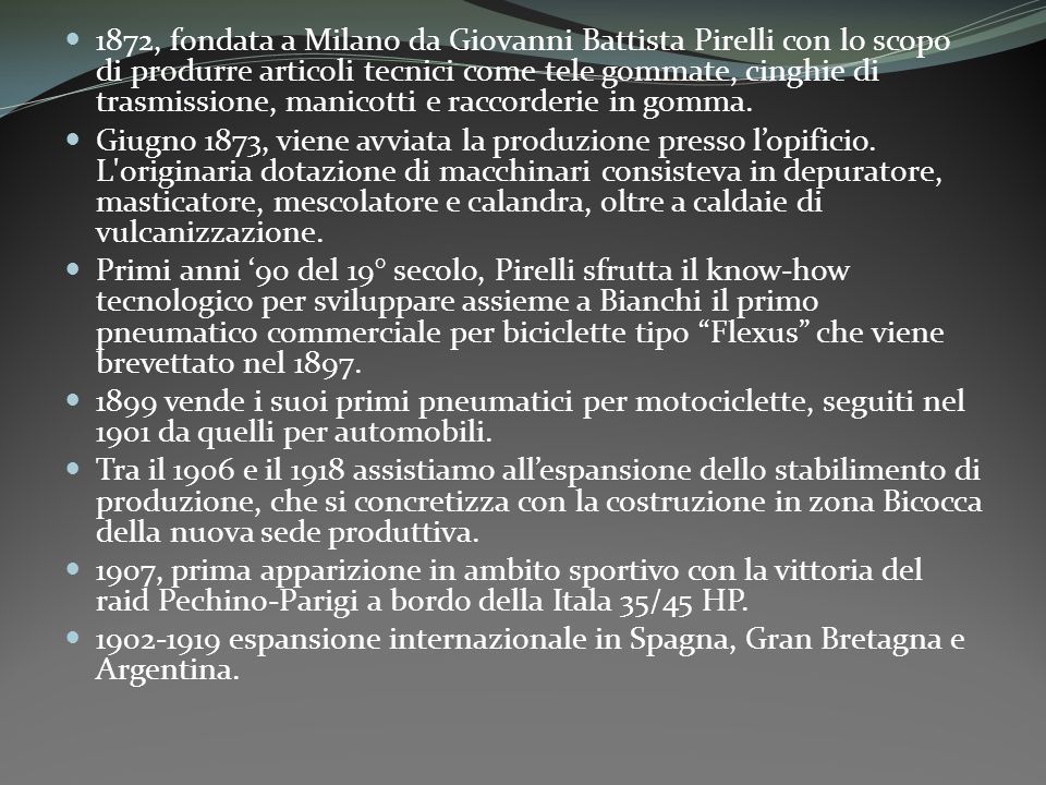 1872, fondata a Milano da Giovanni Battista Pirelli con lo scopo di produrre articoli tecnici come tele gommate, cinghie di trasmissione, manicotti e