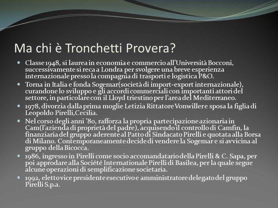Ma chi è Tronchetti Provera? Classe 1948, si laurea in economia e commercio allUniversità Bocconi, successivamente si reca a Londra per svolgere una b