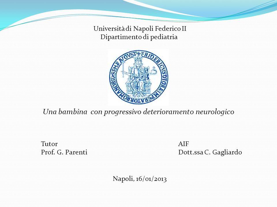 Una bambina con progressivo deterioramento neurologico Università di Napoli Federico II Dipartimento di pediatria Tutor Prof. G. Parenti AIF Dott.ssa