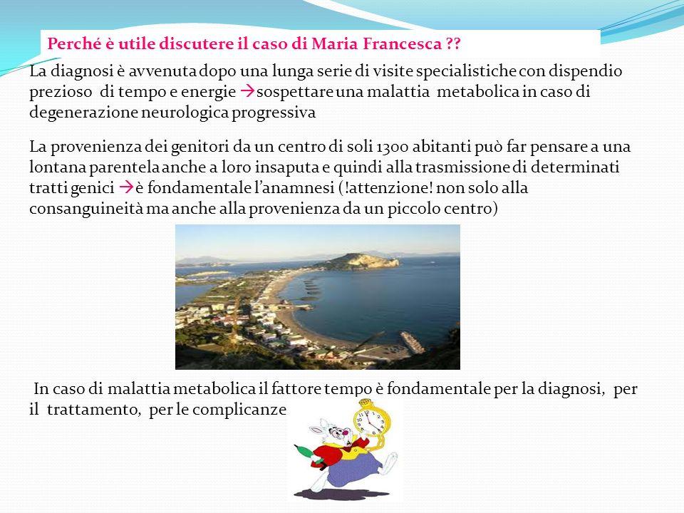 Perché è utile discutere il caso di Maria Francesca ?? La diagnosi è avvenuta dopo una lunga serie di visite specialistiche con dispendio prezioso di