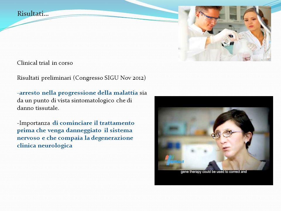 Clinical trial in corso Risultati preliminari (Congresso SIGU Nov 2012) -arresto nella progressione della malattia sia da un punto di vista sintomatol