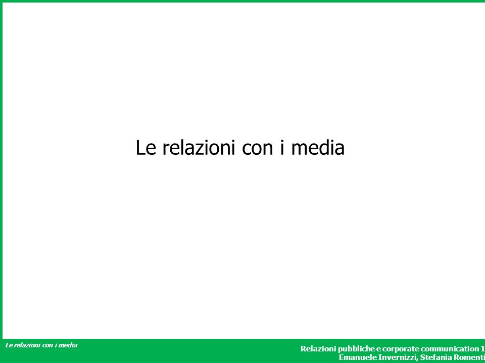 Relazioni pubbliche e corporate communication 1 Emanuele Invernizzi, Stefania Romenti Le relazioni con i media Teorie di riferimento e relazioni con i media Le teorie più significative sono le seguenti : Information subsidies theory Agenda setting/building theory Framing Theory Third party endorsement