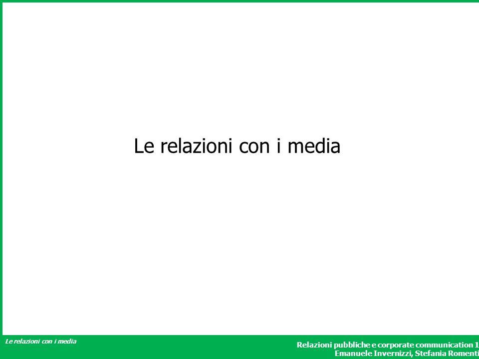 Relazioni pubbliche e corporate communication 1 Emanuele Invernizzi, Stefania Romenti Le relazioni con i media