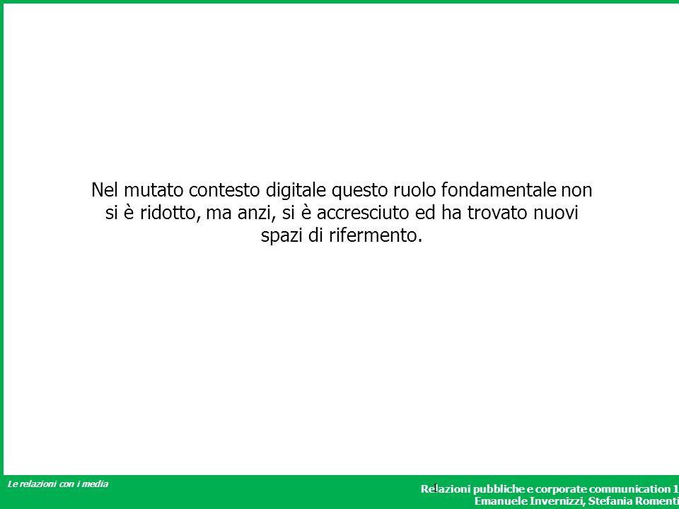 Relazioni pubbliche e corporate communication 1 Emanuele Invernizzi, Stefania Romenti Le relazioni con i media 1 Nel mutato contesto digitale questo r
