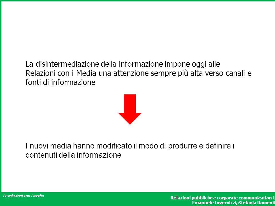 Relazioni pubbliche e corporate communication 1 Emanuele Invernizzi, Stefania Romenti Le relazioni con i media 1 La disintermediazione della informazi