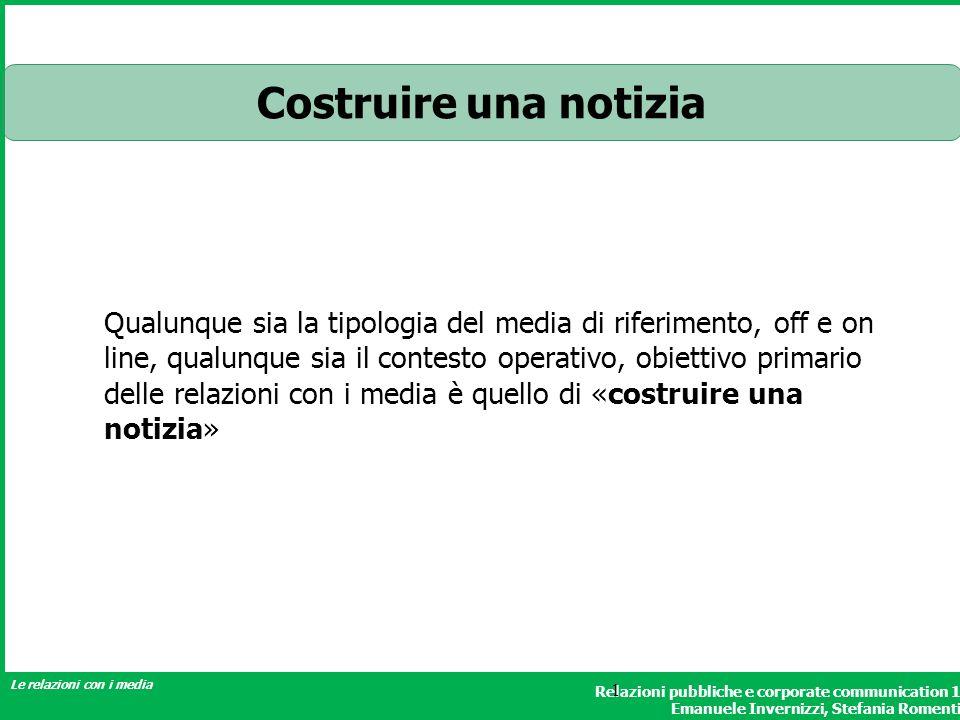 Relazioni pubbliche e corporate communication 1 Emanuele Invernizzi, Stefania Romenti Le relazioni con i media 1 Costruire una notizia Qualunque sia l