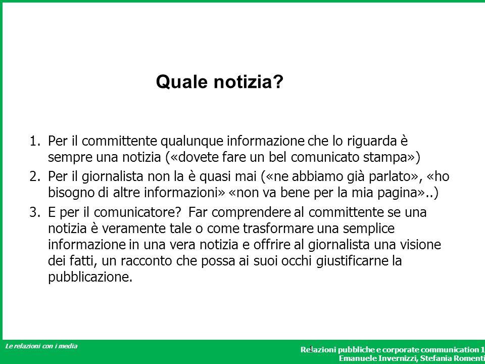 Relazioni pubbliche e corporate communication 1 Emanuele Invernizzi, Stefania Romenti Le relazioni con i media 1 1.Per il committente qualunque inform