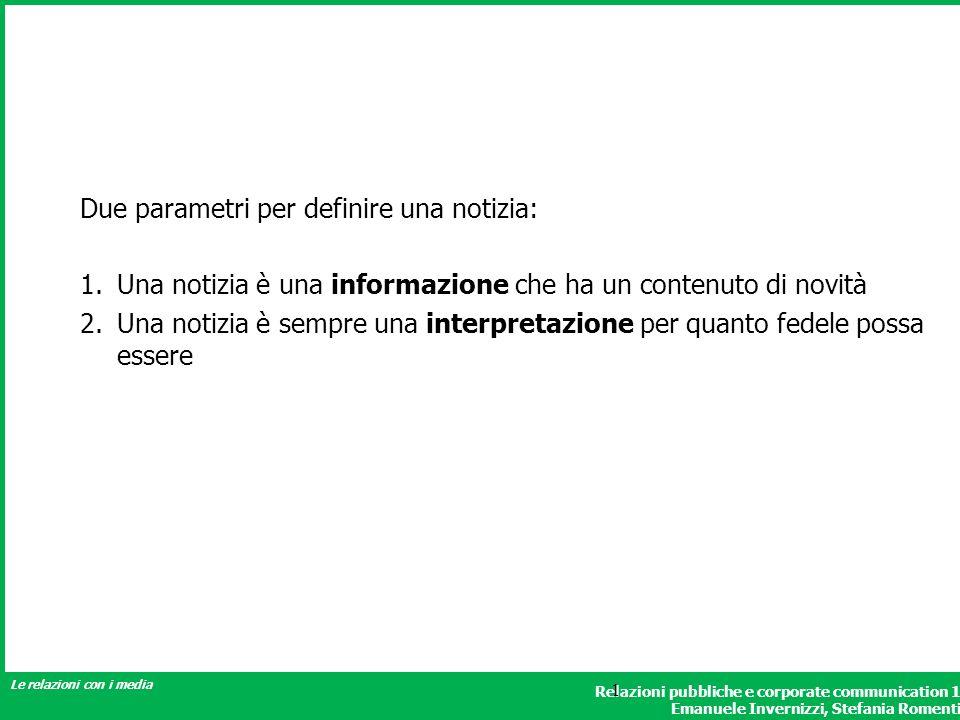 Relazioni pubbliche e corporate communication 1 Emanuele Invernizzi, Stefania Romenti Le relazioni con i media 1 Due parametri per definire una notizi