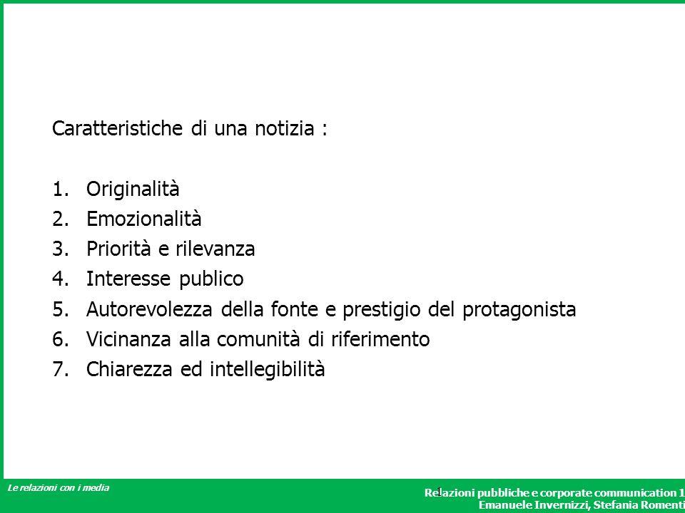 Relazioni pubbliche e corporate communication 1 Emanuele Invernizzi, Stefania Romenti Le relazioni con i media 1 Caratteristiche di una notizia : 1.Or