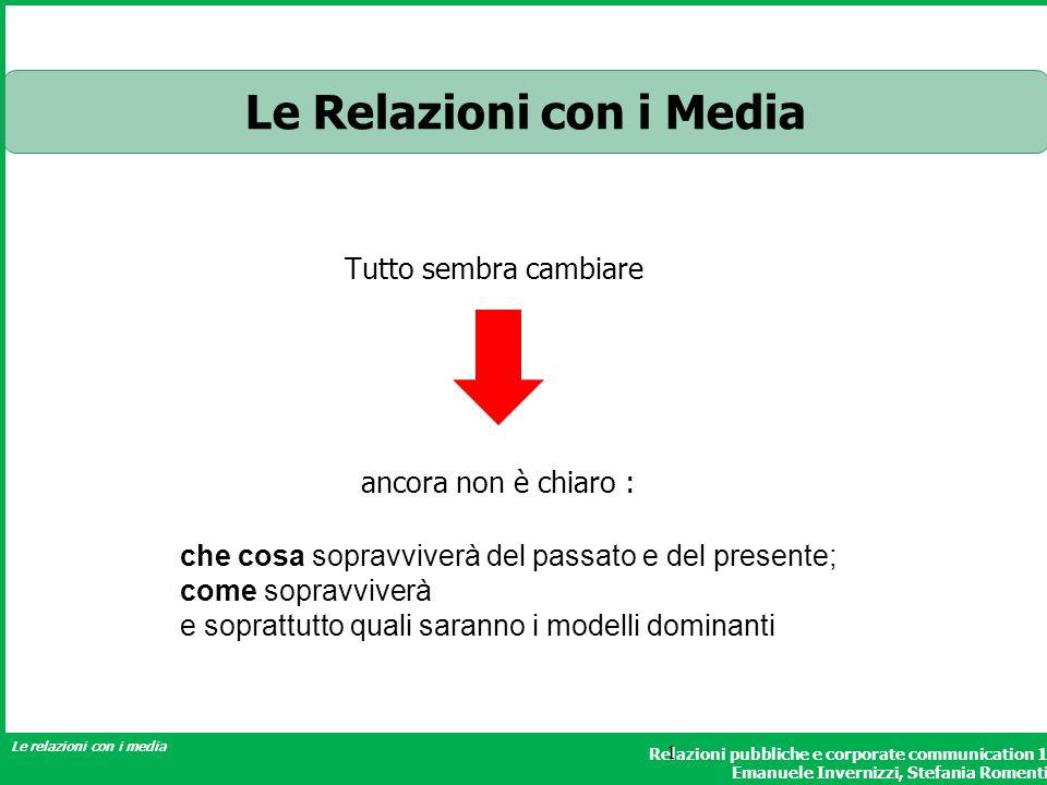 Relazioni pubbliche e corporate communication 1 Emanuele Invernizzi, Stefania Romenti Le relazioni con i media 1 Le Relazioni con i Media Tutto sembra
