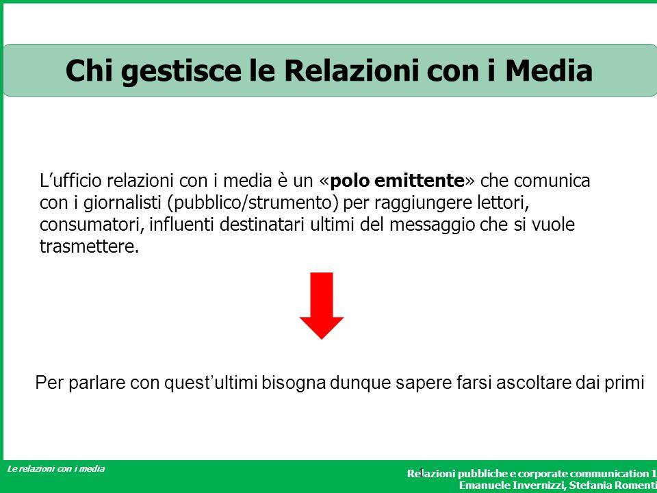 Relazioni pubbliche e corporate communication 1 Emanuele Invernizzi, Stefania Romenti Le relazioni con i media 1 Chi gestisce le Relazioni con i Media