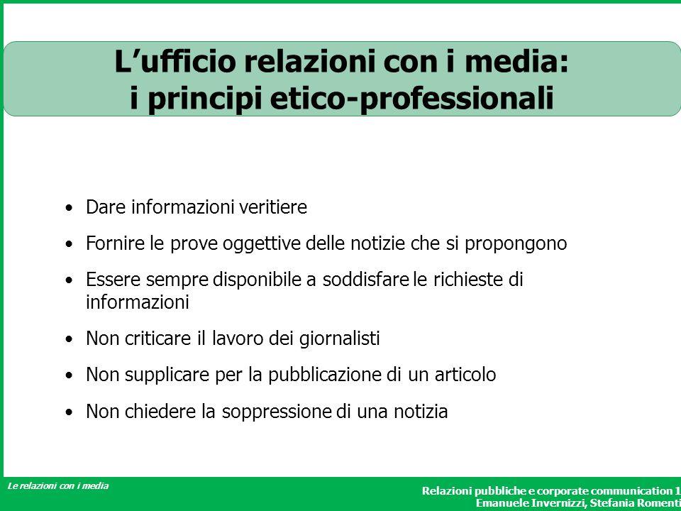 Relazioni pubbliche e corporate communication 1 Emanuele Invernizzi, Stefania Romenti Le relazioni con i media Dare informazioni veritiere Fornire le