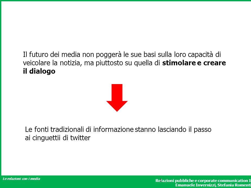 Relazioni pubbliche e corporate communication 1 Emanuele Invernizzi, Stefania Romenti Le relazioni con i media 1 Il futuro dei media non poggerà le su