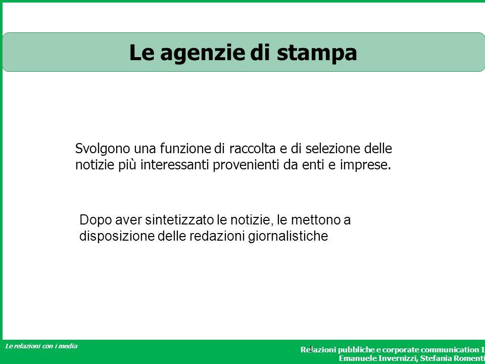 Relazioni pubbliche e corporate communication 1 Emanuele Invernizzi, Stefania Romenti Le relazioni con i media 1 Le agenzie di stampa Svolgono una fun