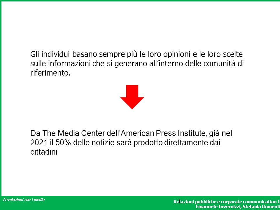 Relazioni pubbliche e corporate communication 1 Emanuele Invernizzi, Stefania Romenti Le relazioni con i media 1 Gli individui basano sempre più le lo