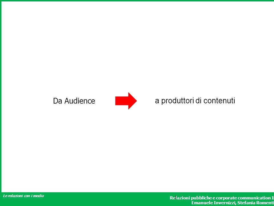 Relazioni pubbliche e corporate communication 1 Emanuele Invernizzi, Stefania Romenti Le relazioni con i media 1 Da Audience a produttori di contenuti