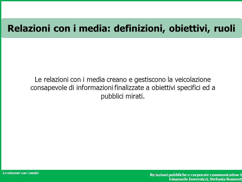Relazioni pubbliche e corporate communication 1 Emanuele Invernizzi, Stefania Romenti Le relazioni con i media 1 Relazioni con i media: definizioni, o