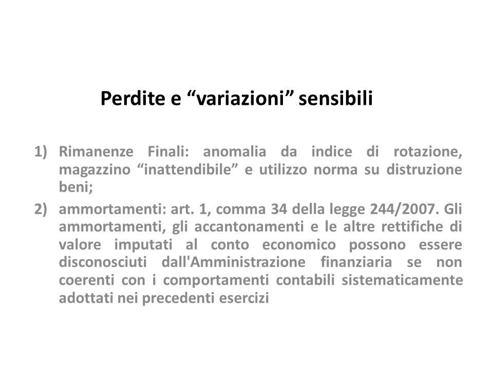 Perdite e variazioni sensibili 1)Rimanenze Finali: anomalia da indice di rotazione, magazzino inattendibile e utilizzo norma su distruzione beni; 2)am