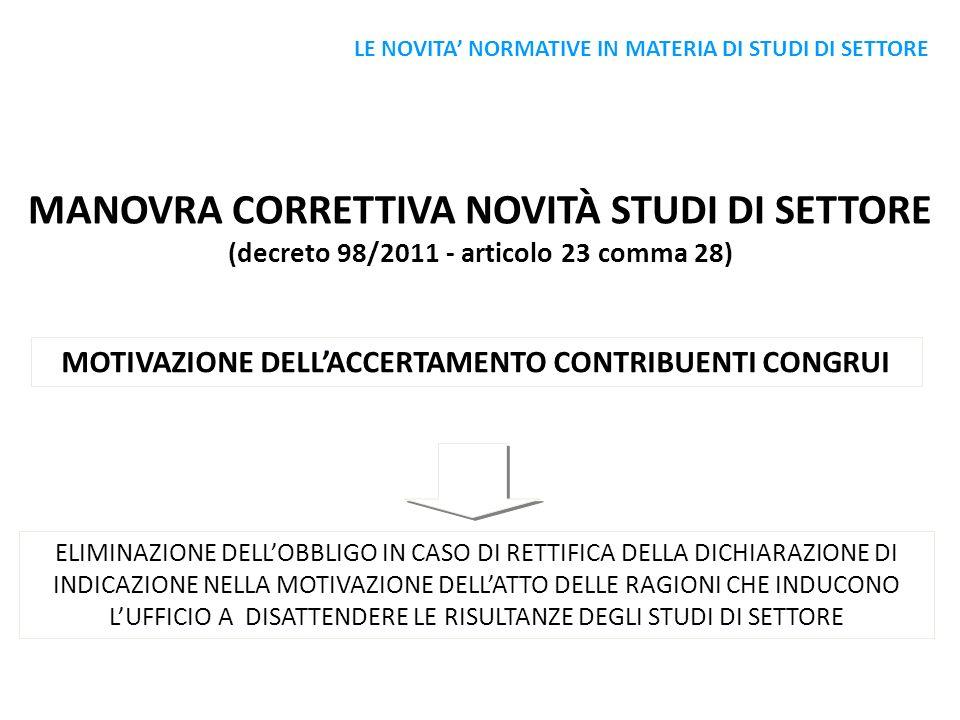 MANOVRA CORRETTIVA NOVITÀ STUDI DI SETTORE (decreto 98/2011 - articolo 23 comma 28) MOTIVAZIONE DELLACCERTAMENTO CONTRIBUENTI CONGRUI ELIMINAZIONE DEL