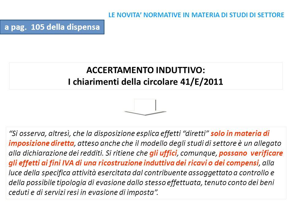 ACCERTAMENTO INDUTTIVO: I chiarimenti della circolare 41/E/2011 Si osserva, altresì, che la disposizione esplica effetti diretti solo in materia di im