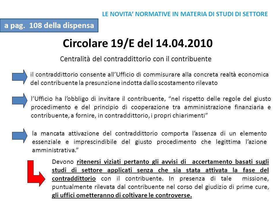 Circolare 19/E del 14.04.2010 Centralità del contraddittorio con il contribuente il contraddittorio consente allUfficio di commisurare alla concreta r